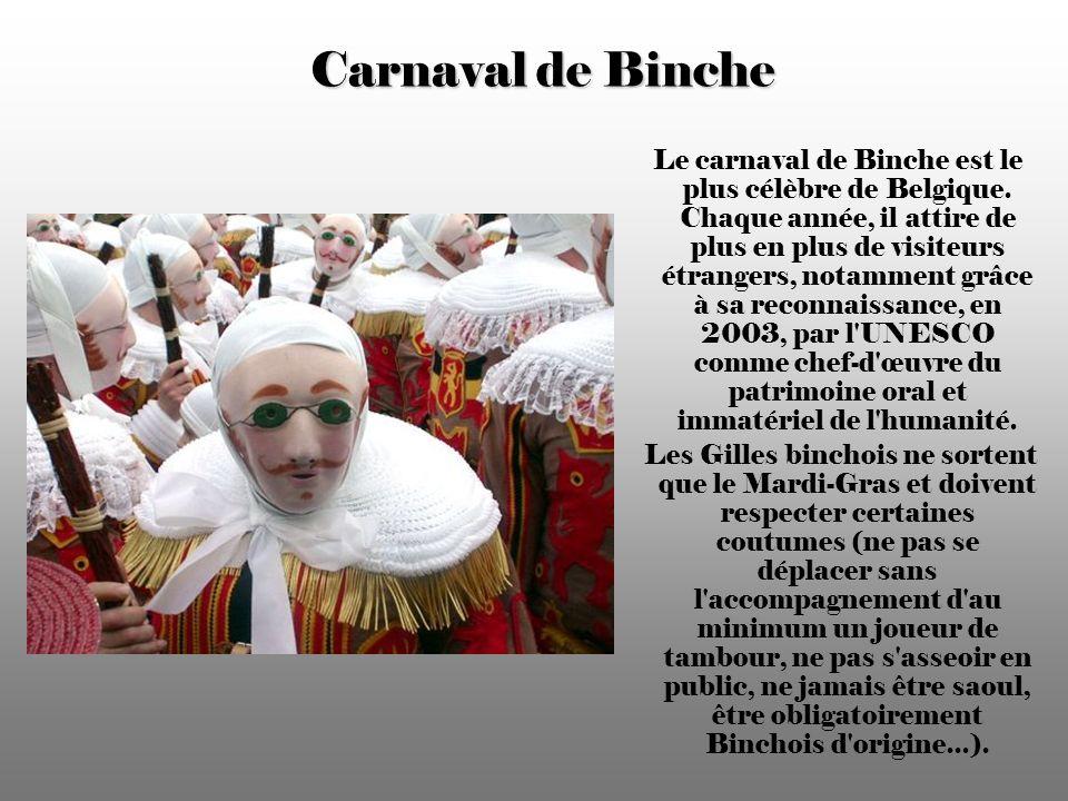 Carnaval de Binche Le carnaval de Binche est le plus célèbre de Belgique.