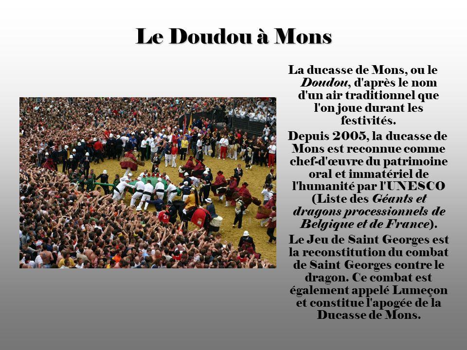 Le Doudou à Mons La ducasse de Mons, ou le Doudou, d après le nom d un air traditionnel que l on joue durant les festivités.