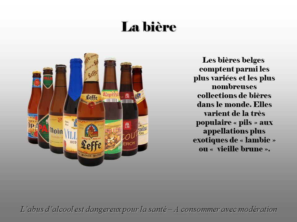 Labus dalcool est dangereux pour la santé – A consommer avec modération La bière Les bières belges comptent parmi les plus variées et les plus nombreuses collections de bières dans le monde.