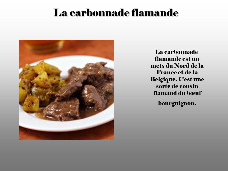 La carbonnade flamande La carbonnade flamande est un mets du Nord de la France et de la Belgique.