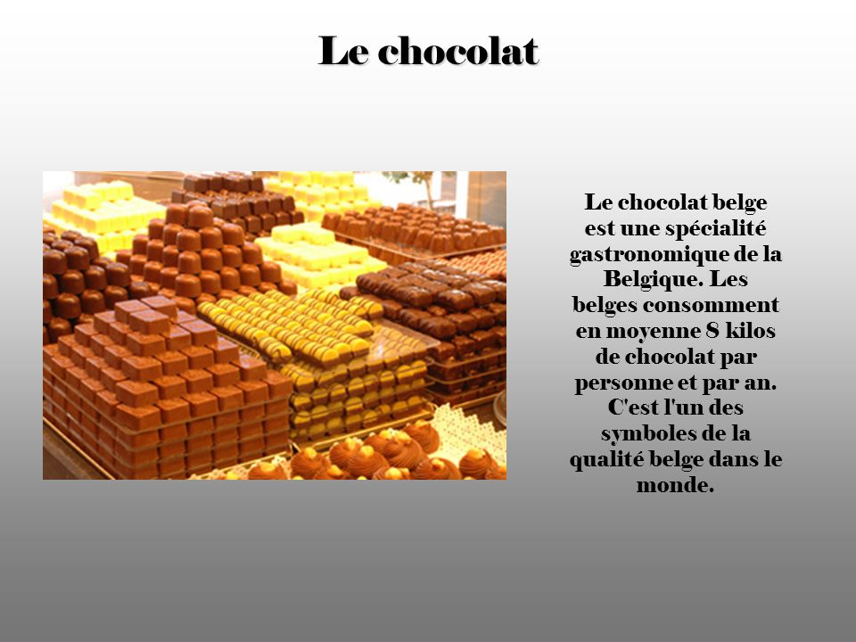 Le chocolat Le chocolat belge est une spécialité gastronomique de la Belgique.