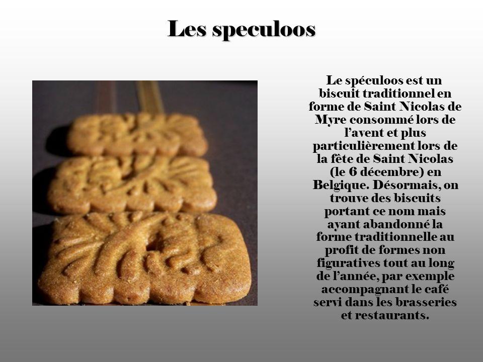 Les speculoos Le spéculoos est un biscuit traditionnel en forme de Saint Nicolas de Myre consommé lors de lavent et plus particulièrement lors de la fête de Saint Nicolas (le 6 décembre) en Belgique.