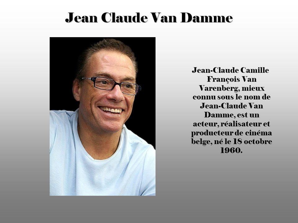 Jean Claude Van Damme Jean-Claude Camille François Van Varenberg, mieux connu sous le nom de Jean-Claude Van Damme, est un acteur, réalisateur et producteur de cinéma belge, né le 18 octobre 1960.