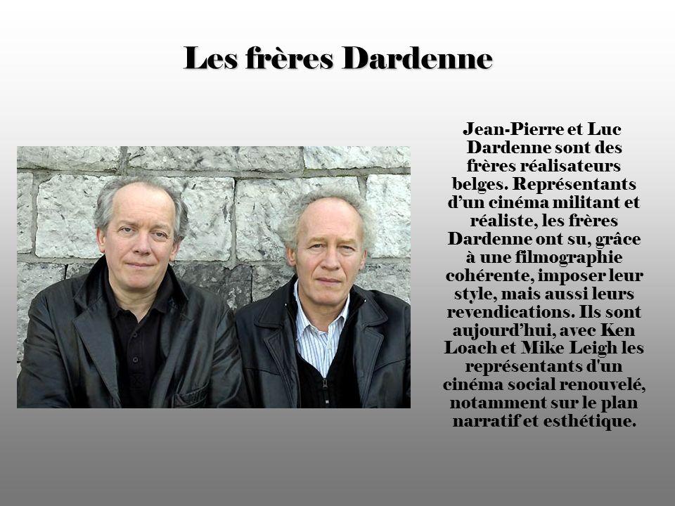 Les frères Dardenne Jean-Pierre et Luc Dardenne sont des frères réalisateurs belges.