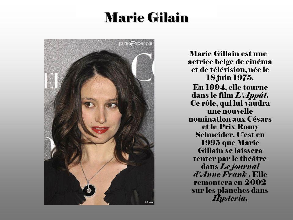 Marie Gilain Marie Gillain est une actrice belge de cinéma et de télévision, née le 18 juin 1975.