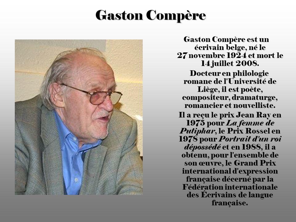 Gaston Compère Gaston Compère est un écrivain belge, né le 27 novembre 1924 et mort le 14 juillet 2008.