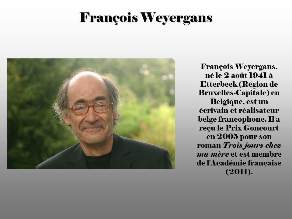 François Weyergans François Weyergans, né le 2 août 1941 à Etterbeek (Région de Bruxelles-Capitale) en Belgique, est un écrivain et réalisateur belge francophone.