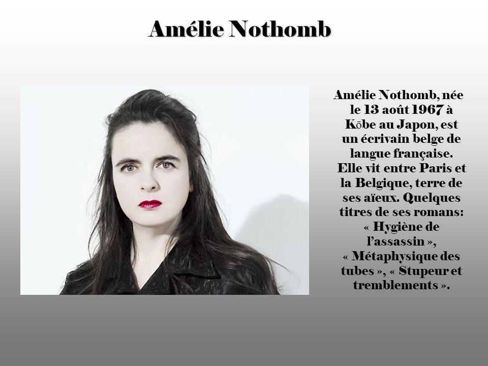 Amélie Nothomb Amélie Nothomb, née le 13 août 1967 à K ō be au Japon, est un écrivain belge de langue française.