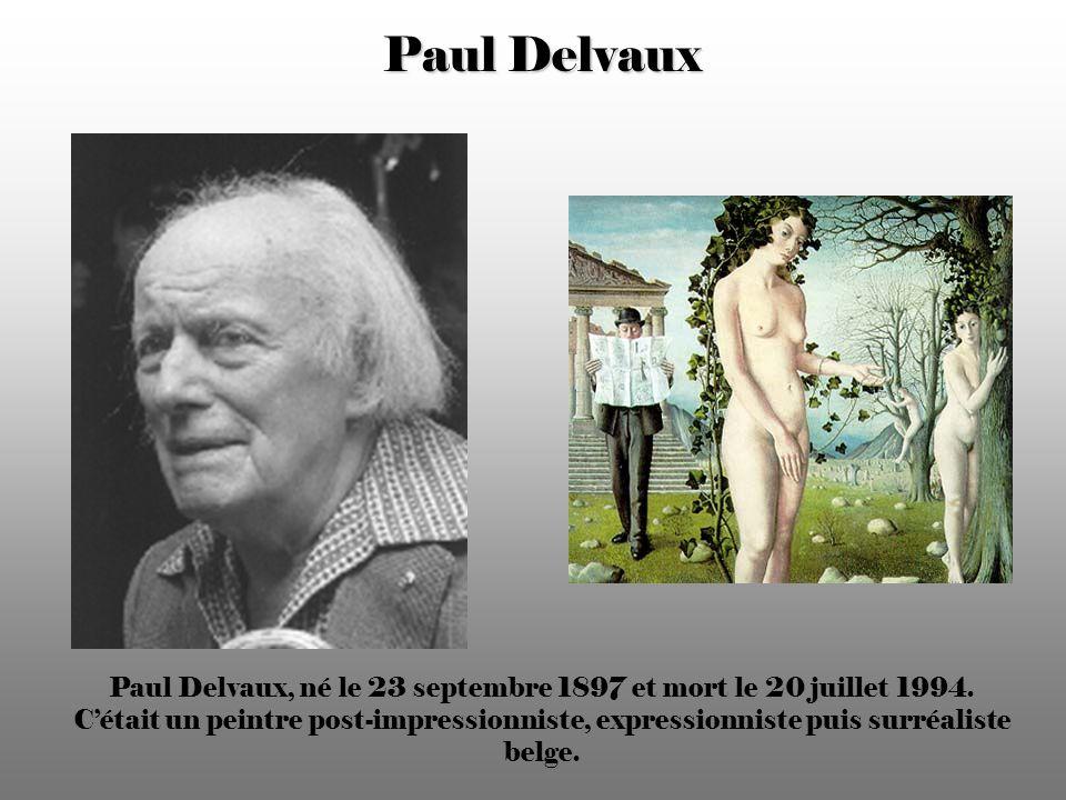 Paul Delvaux Paul Delvaux, né le 23 septembre 1897 et mort le 20 juillet 1994.