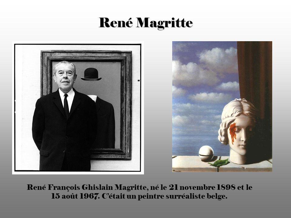 René Magritte René François Ghislain Magritte, né le 21 novembre 1898 et le 15 août 1967.