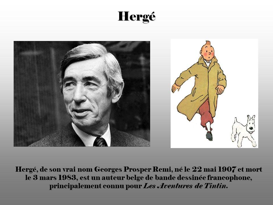 Hergé Hergé, de son vrai nom Georges Prosper Remi, né le 22 mai 1907 et mort le 3 mars 1983, est un auteur belge de bande dessinée francophone, principalement connu pour Les Aventures de Tintin.