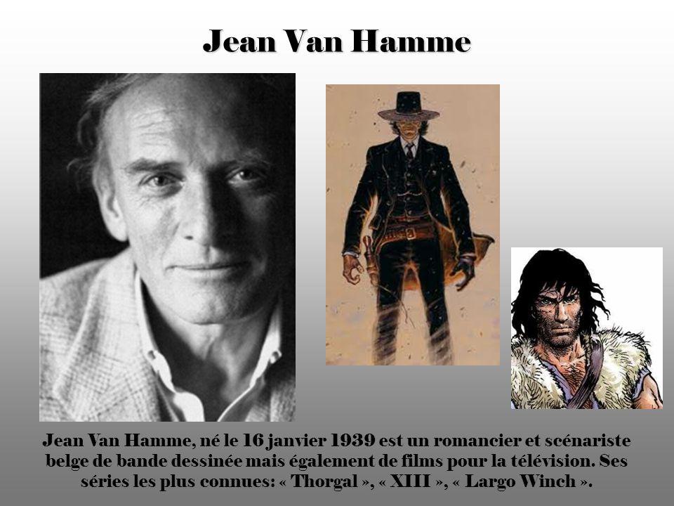 Jean Van Hamme Jean Van Hamme, né le 16 janvier 1939 est un romancier et scénariste belge de bande dessinée mais également de films pour la télévision.