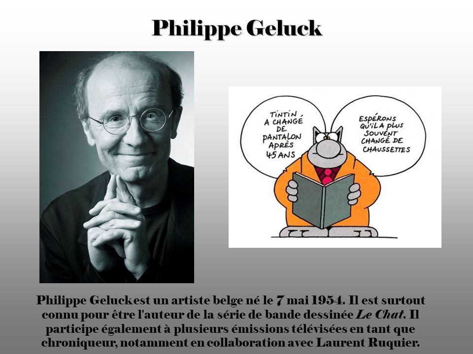 Philippe Geluck Philippe Geluck est un artiste belge né le 7 mai 1954.