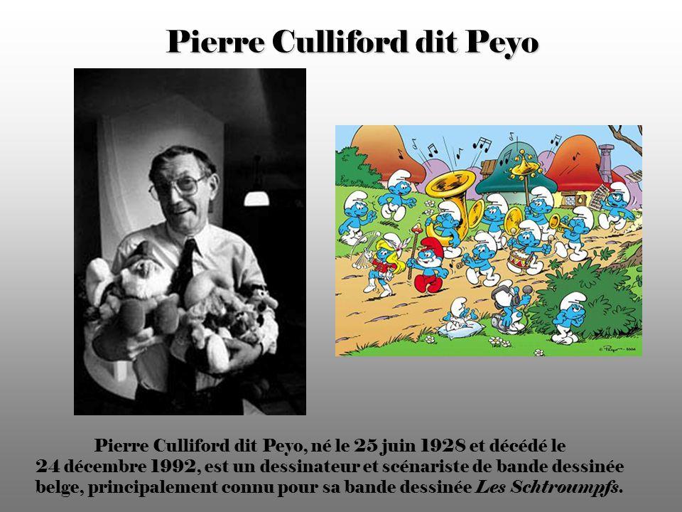 Pierre Culliford dit Peyo Pierre Culliford dit Peyo, né le 25 juin 1928 et décédé le 24 décembre 1992, est un dessinateur et scénariste de bande dessinée belge, principalement connu pour sa bande dessinée Les Schtroumpfs.