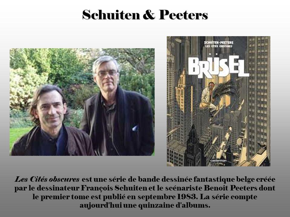 Schuiten & Peeters Les Cités obscures est une série de bande dessinée fantastique belge créée par le dessinateur François Schuiten et le scénariste Benoît Peeters dont le premier tome est publié en septembre 1983.