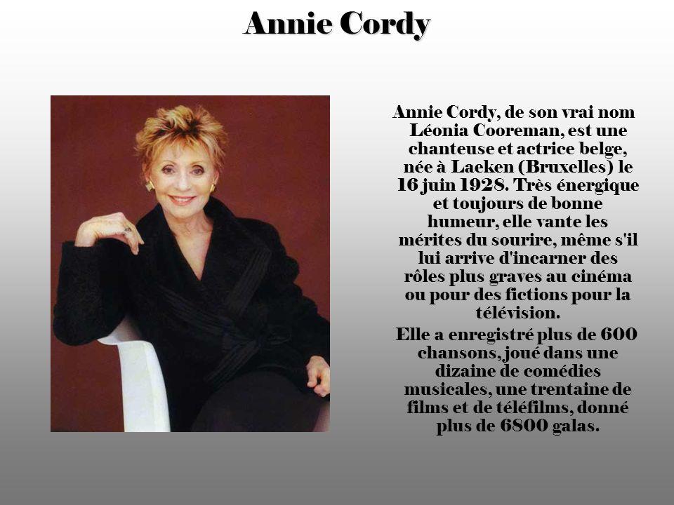 Annie Cordy Annie Cordy, de son vrai nom Léonia Cooreman, est une chanteuse et actrice belge, née à Laeken (Bruxelles) le 16 juin 1928.