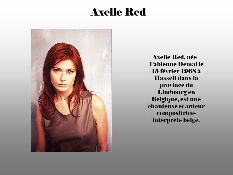 Axelle Red Axelle Red, née Fabienne Demal le 15 février 1968 à Hasselt dans la province du Limbourg en Belgique, est une chanteuse et auteur compositrice- interprète belge.