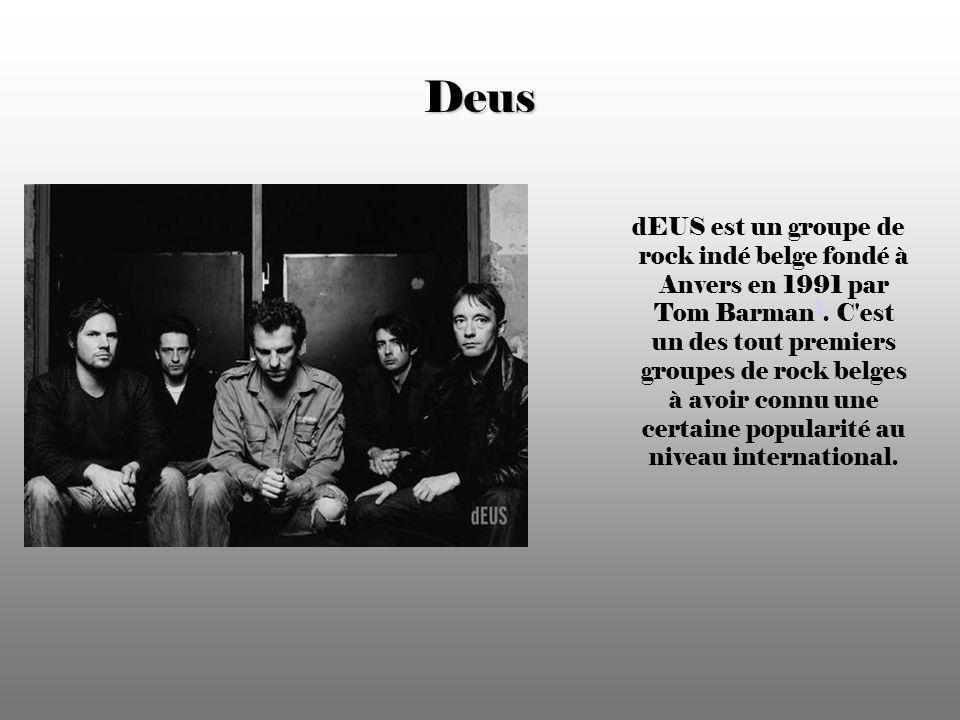 Deus dEUS est un groupe de rock indé belge fondé à Anvers en 1991 par Tom Barman 1.