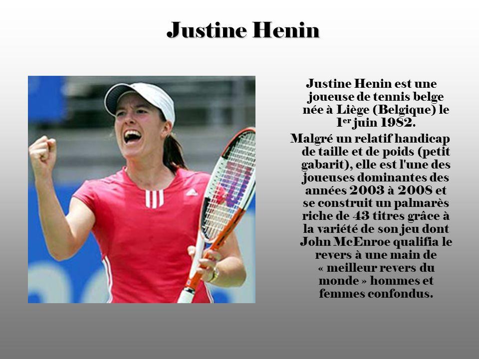 Justine Henin Justine Henin est une joueuse de tennis belge née à Liège (Belgique) le 1 er juin 1982.