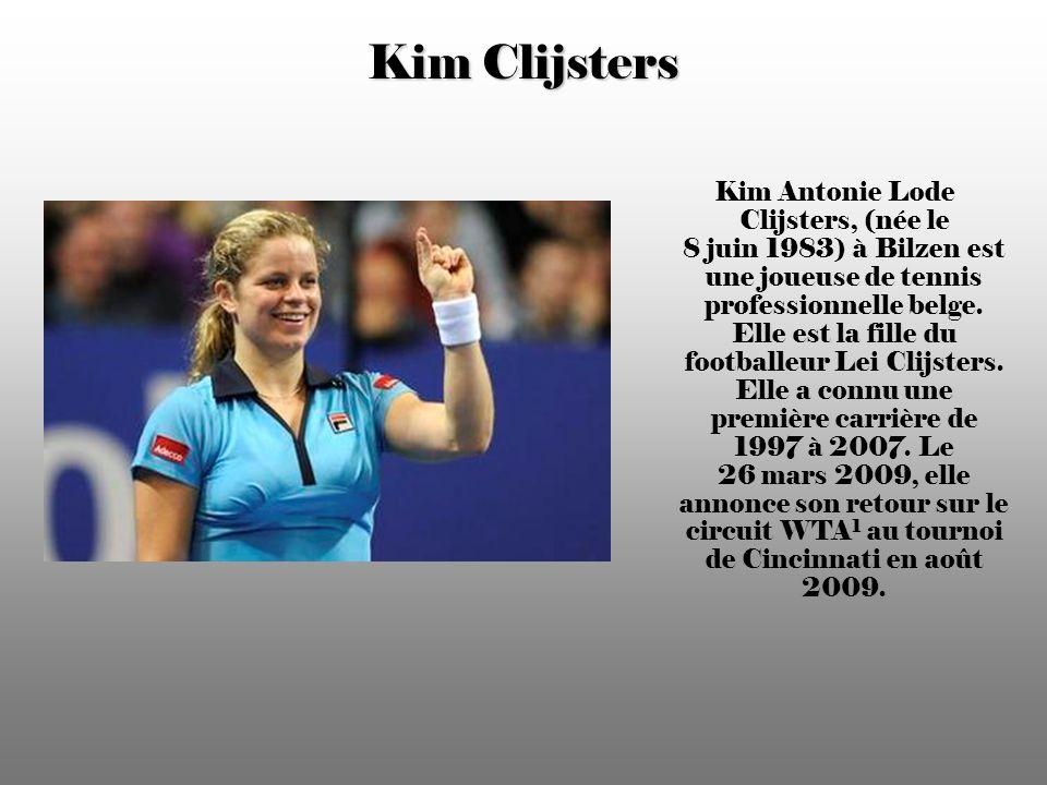 Kim Clijsters Kim Antonie Lode Clijsters, (née le 8 juin 1983) à Bilzen est une joueuse de tennis professionnelle belge.