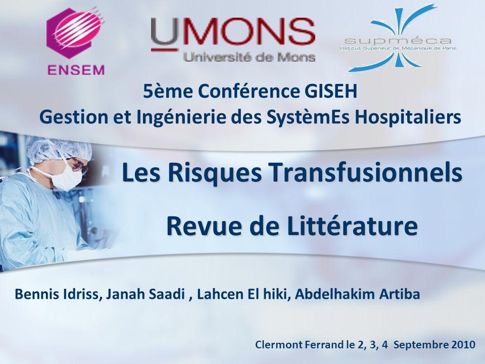 Les Risques Transfusionnels Revue de Littérature Bennis Idriss, Janah Saadi, Lahcen El hiki, Abdelhakim Artiba 5ème Conférence GISEH Gestion et Ingéni