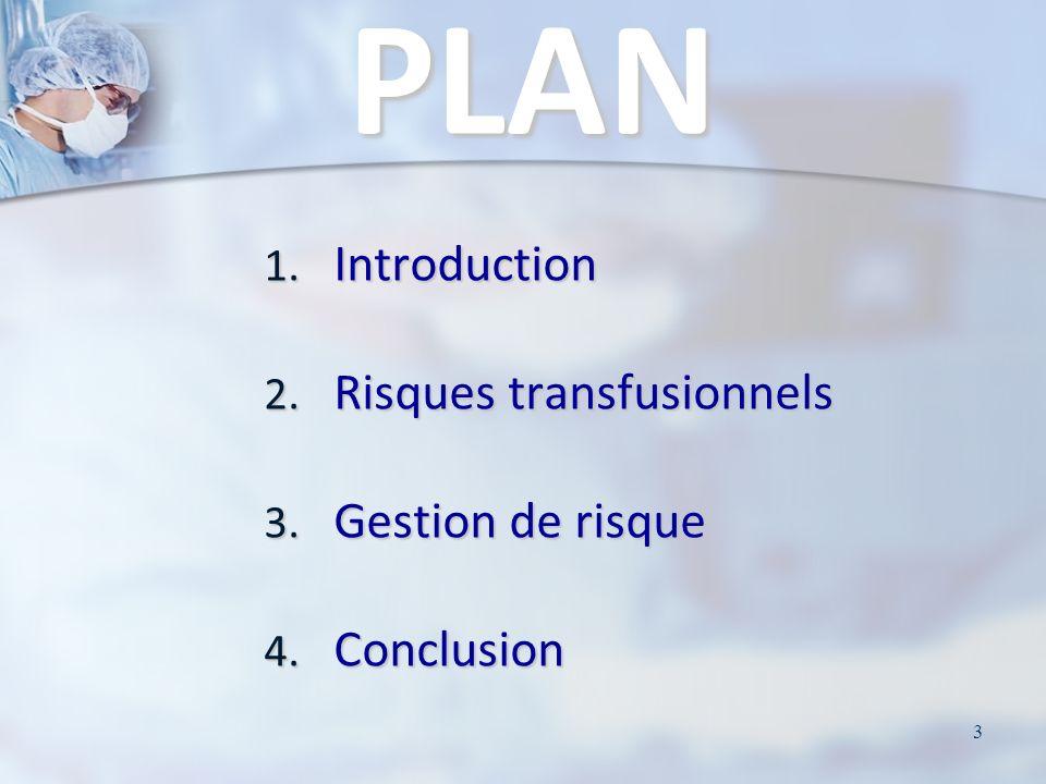 3 1. Introduction 2. Risques transfusionnels 3. Gestion de risque 4. Conclusion PLAN