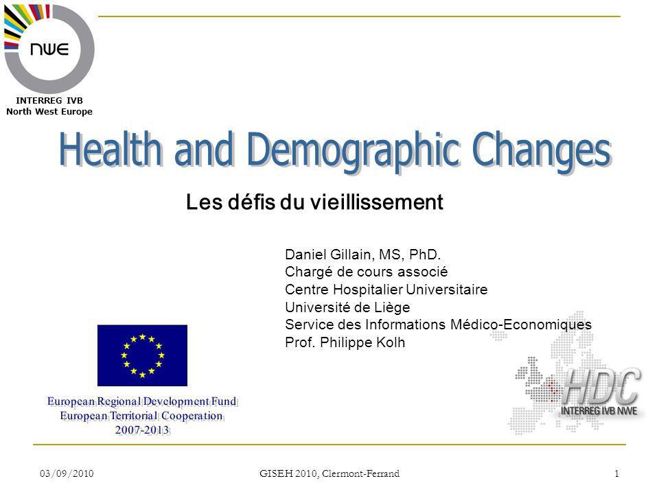 03/09/2010 GISEH 2010, Clermont-Ferrand 2 INTERREG IVB North West Europe Le but du projet HEALTH and DEMOGRAPHIC CHANGES (les défis du vieillissement) est de créer un pôle dexcellence transnational dans la zone de lEurope du Nord-Ouest, pour répondre, dans le domaine de la santé, aux effets du changement démographique dû au vieillissement de la population.