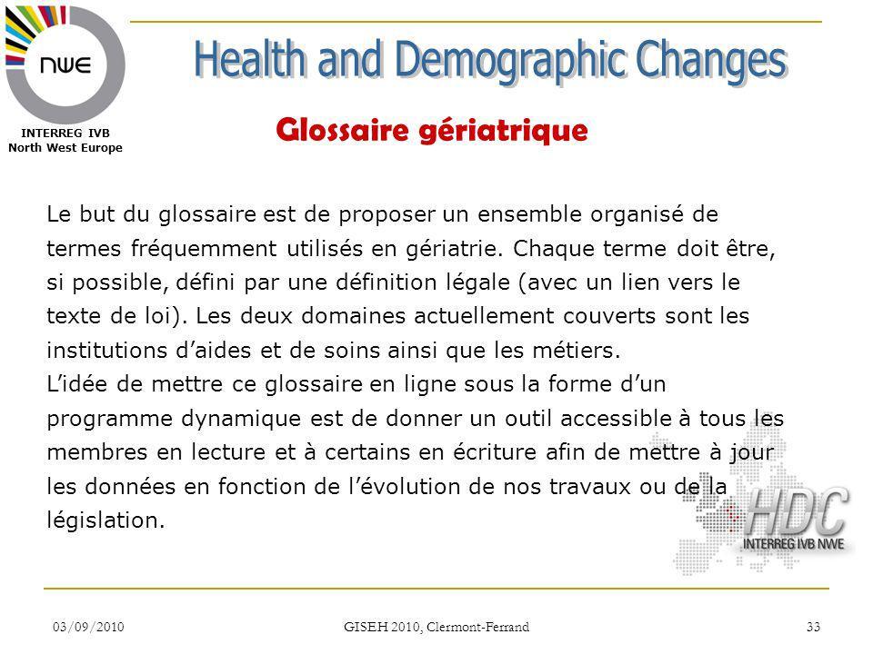 03/09/2010 GISEH 2010, Clermont-Ferrand 33 INTERREG IVB North West Europe Glossaire gériatrique Le but du glossaire est de proposer un ensemble organi