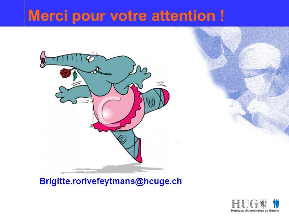 Merci pour votre attention ! Brigitte.rorivefeytmans@hcuge.ch