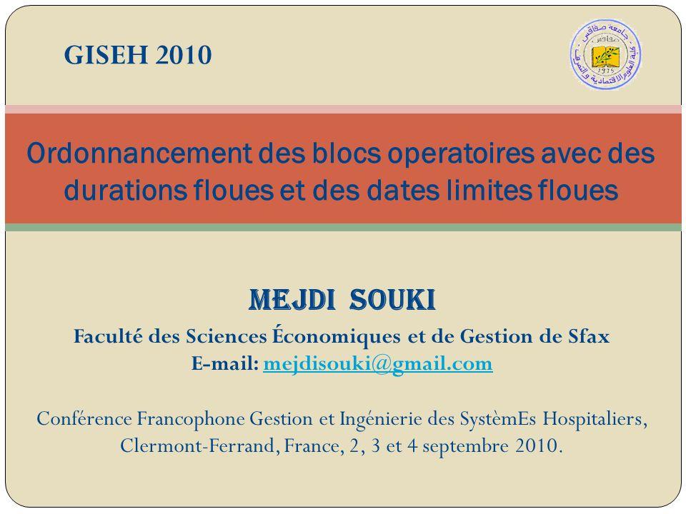 Ordonnancement des blocs operatoires avec des durations floues et des dates limites floues Mejdi SOUKI Faculté des Sciences Économiques et de Gestion
