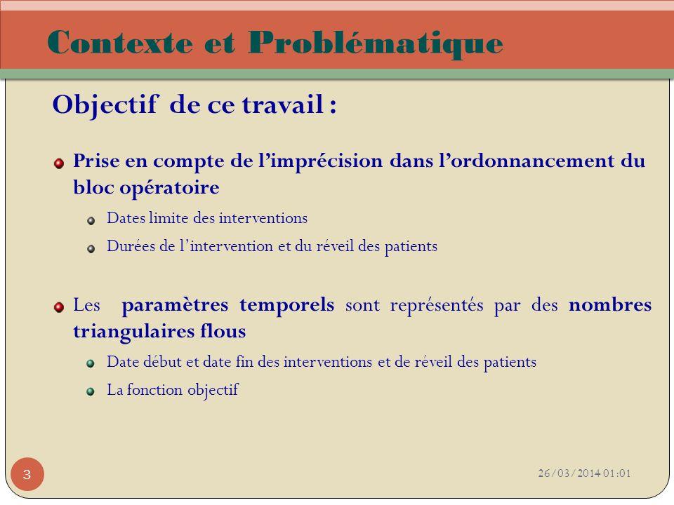 26/03/2014 01:03 3 Contexte et Problématique Objectif de ce travail : Prise en compte de limprécision dans lordonnancement du bloc opératoire Dates li