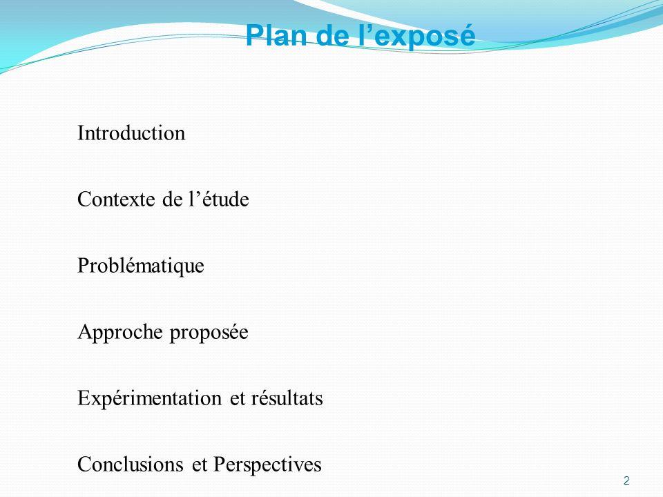 Plan de lexposé Introduction Contexte de létude Problématique Approche proposée Expérimentation et résultats Conclusions et Perspectives 3