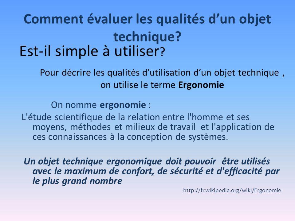 Comment évaluer les qualités dun objet technique? Est-il simple à utiliser ? Pour décrire les qualités dutilisation dun objet technique, on utilise le