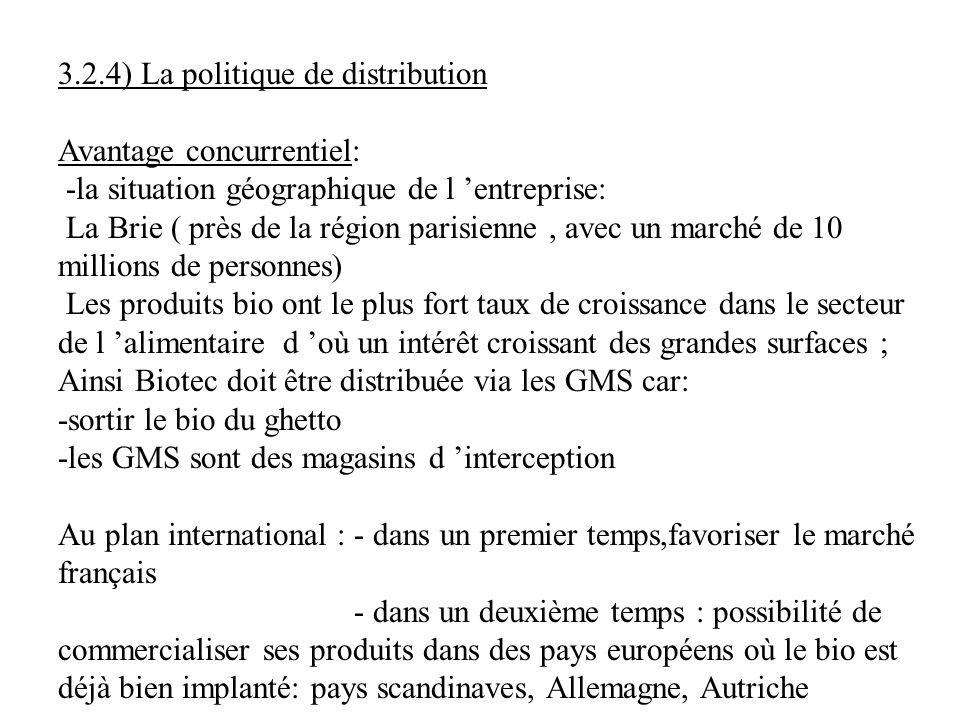 3.2.4) La politique de distribution Avantage concurrentiel: -la situation géographique de l entreprise: La Brie ( près de la région parisienne, avec u