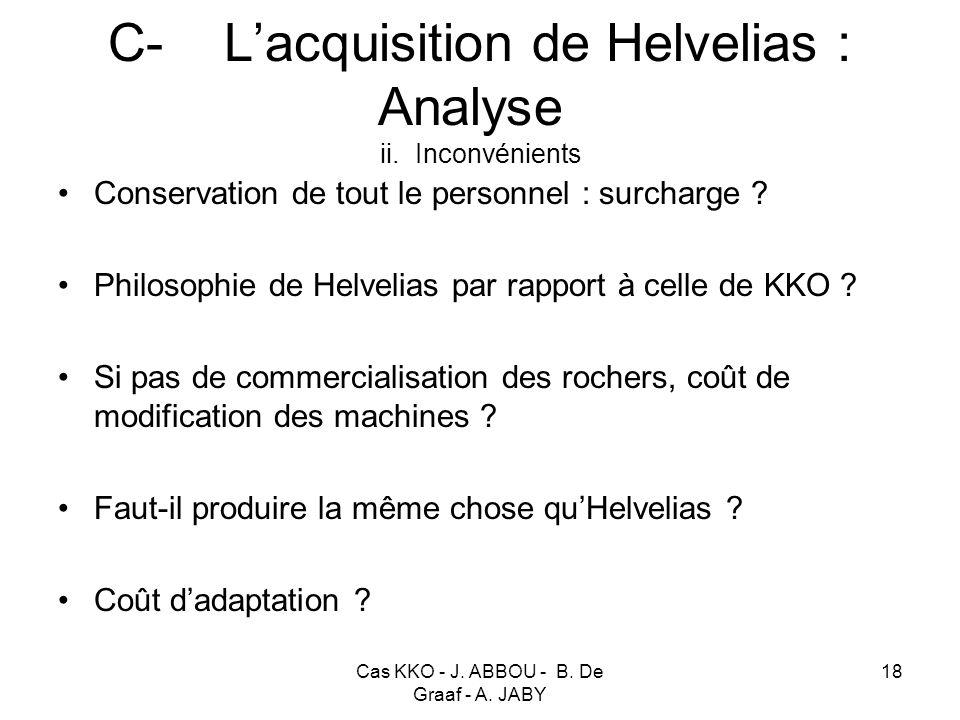 Cas KKO - J. ABBOU - B. De Graaf - A. JABY 18 C- Lacquisition de Helvelias : Analyse ii. Inconvénients Conservation de tout le personnel : surcharge ?
