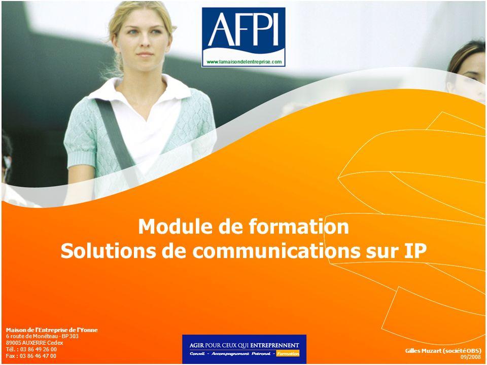 Module de formation Solutions de communications sur IP Maison de l'Entreprise de l'Yonne 6 route de Monéteau - BP 303 89005 AUXERRE Cedex Tél. : 03 86
