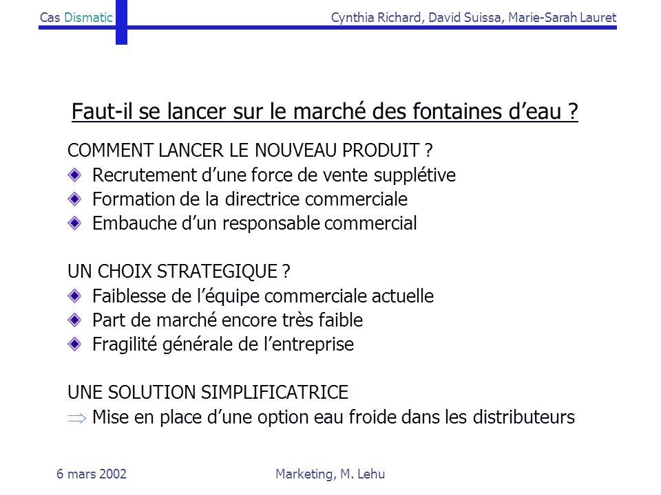Cas DismaticCynthia Richard, David Suissa, Marie-Sarah Lauret 6 mars 2002Marketing, M. Lehu Faut-il se lancer sur le marché des fontaines deau ? COMME