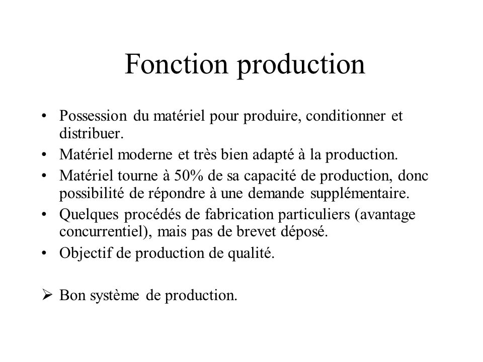 Fonction production Possession du matériel pour produire, conditionner et distribuer. Matériel moderne et très bien adapté à la production. Matériel t