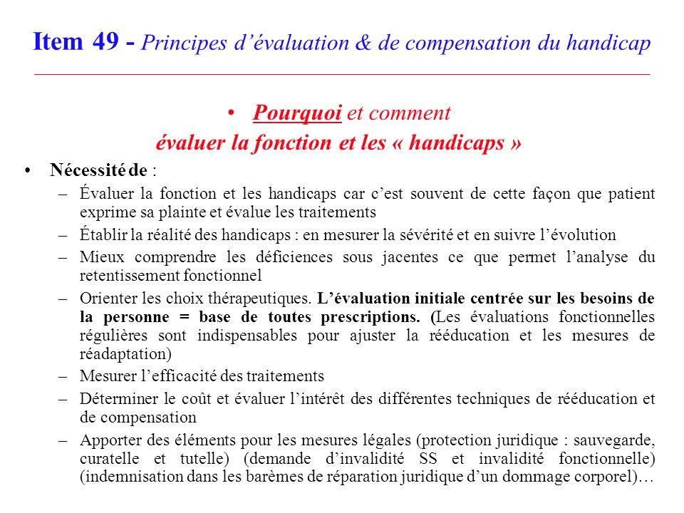 Item 49 - Principes dévaluation & de compensation du handicap Pourquoi et comment évaluer la fonction et les « handicaps » Nécessité de : –Évaluer la