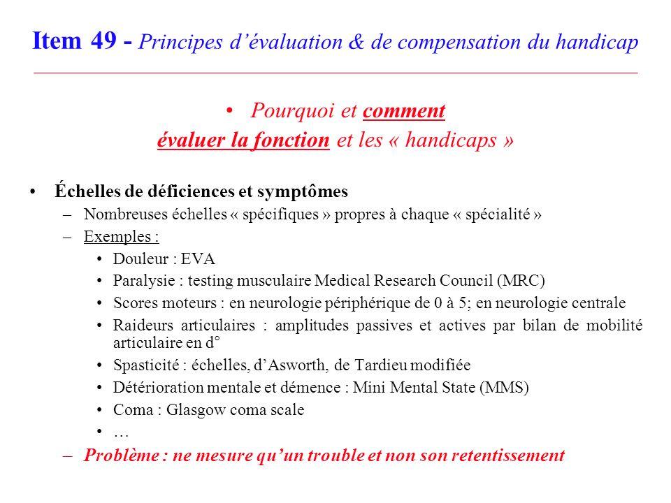 Item 49 - Principes dévaluation & de compensation du handicap Pourquoi et comment évaluer la fonction et les « handicaps » Échelles de déficiences et