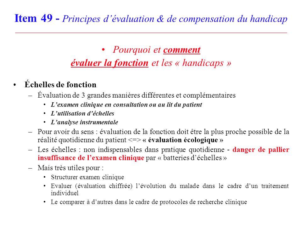 Item 49 - Principes dévaluation & de compensation du handicap Pourquoi et comment évaluer la fonction et les « handicaps » Échelles de fonction –Évalu