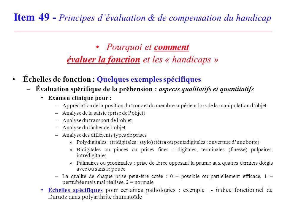 Item 49 - Principes dévaluation & de compensation du handicap Pourquoi et comment évaluer la fonction et les « handicaps » Échelles de fonction : Quel