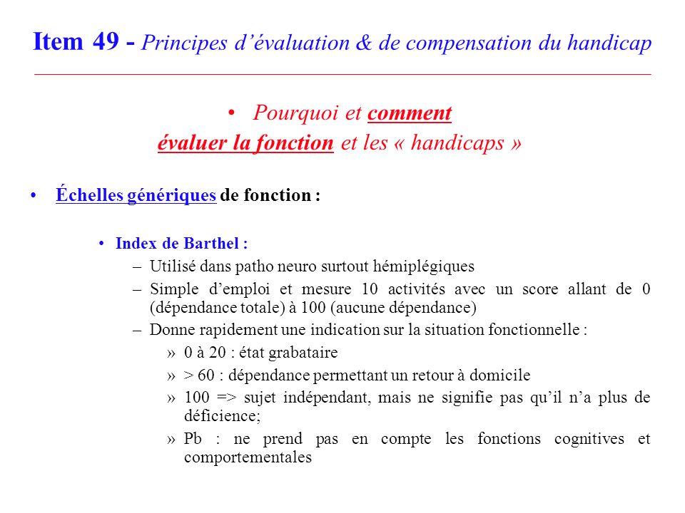 Item 49 - Principes dévaluation & de compensation du handicap Pourquoi et comment évaluer la fonction et les « handicaps » Échelles génériques de fonc
