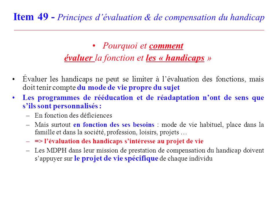 Item 49 - Principes dévaluation & de compensation du handicap Pourquoi et comment évaluer la fonction et les « handicaps » Évaluer les handicaps ne pe