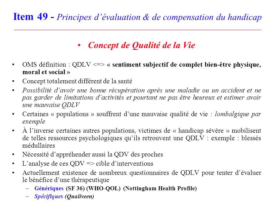 Item 49 - Principes dévaluation & de compensation du handicap Concept de Qualité de la Vie OMS définition : QDLV « sentiment subjectif de complet bien