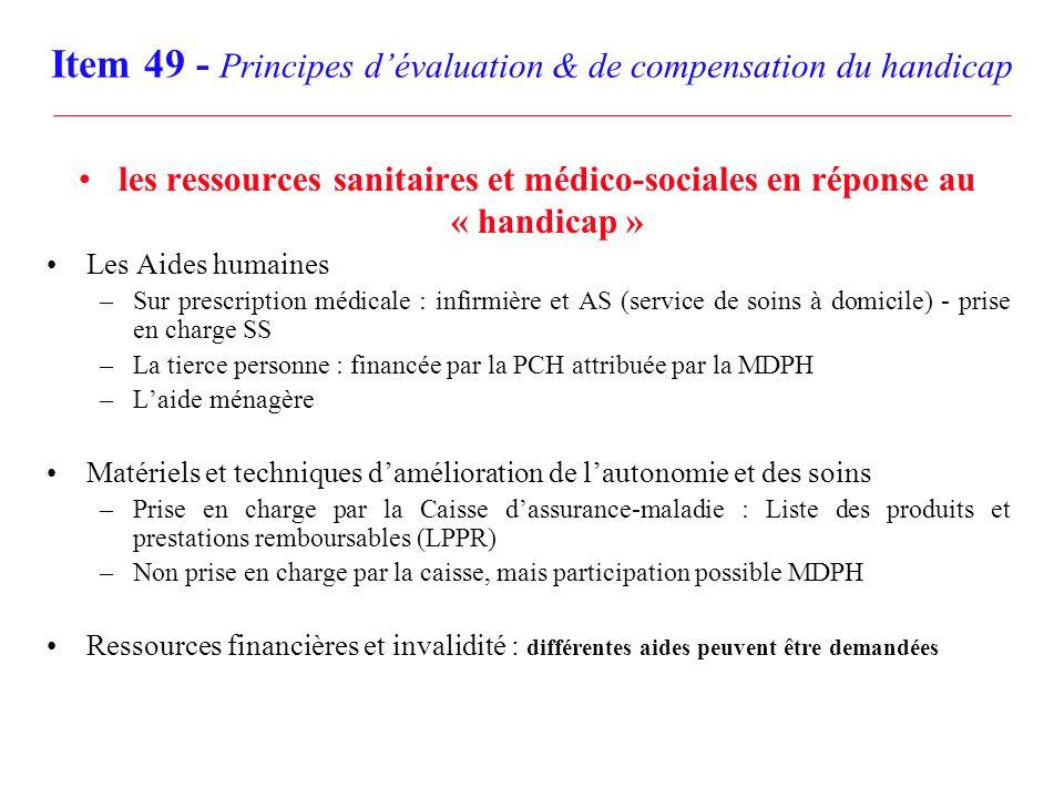 Item 49 - Principes dévaluation & de compensation du handicap les ressources sanitaires et médico-sociales en réponse au « handicap » Les Aides humain