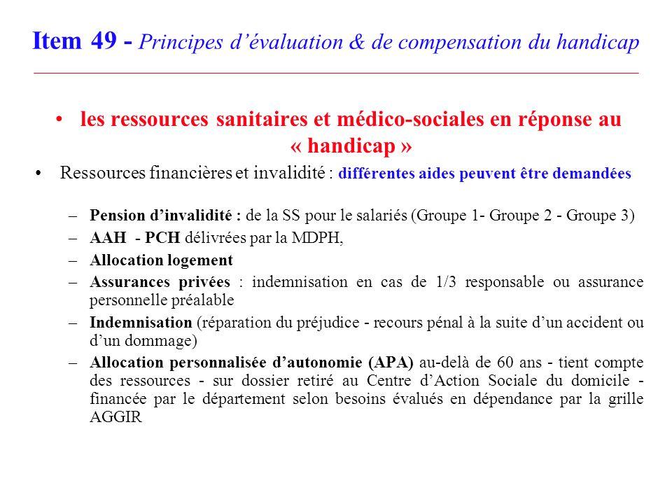Item 49 - Principes dévaluation & de compensation du handicap les ressources sanitaires et médico-sociales en réponse au « handicap » Ressources finan