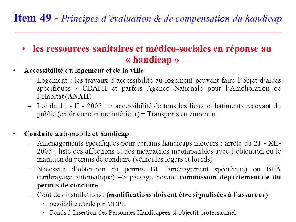 Item 49 - Principes dévaluation & de compensation du handicap les ressources sanitaires et médico-sociales en réponse au « handicap » Accessibilité du