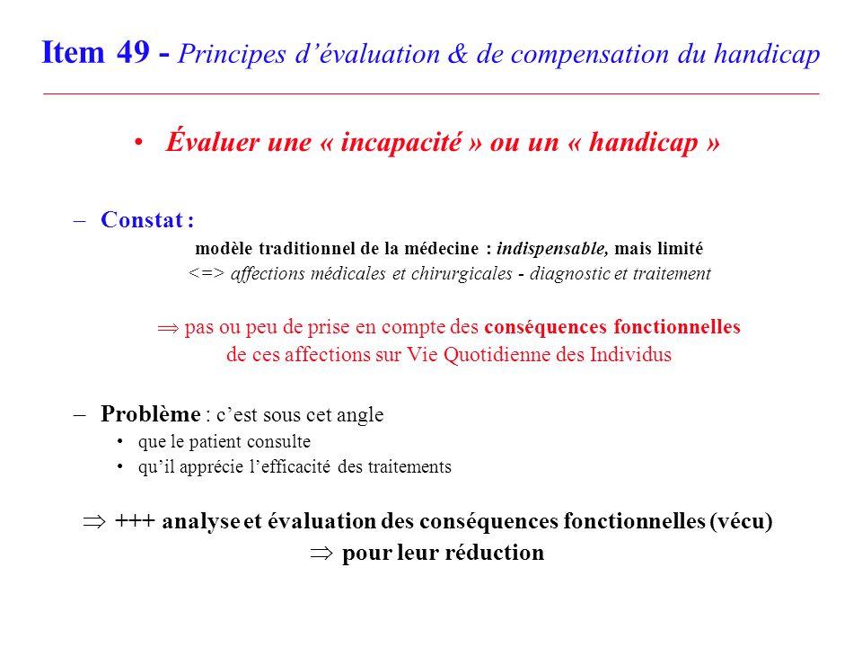 Item 49 - Principes dévaluation & de compensation du handicap Évaluer une « incapacité » ou un « handicap » –Constat : modèle traditionnel de la médec