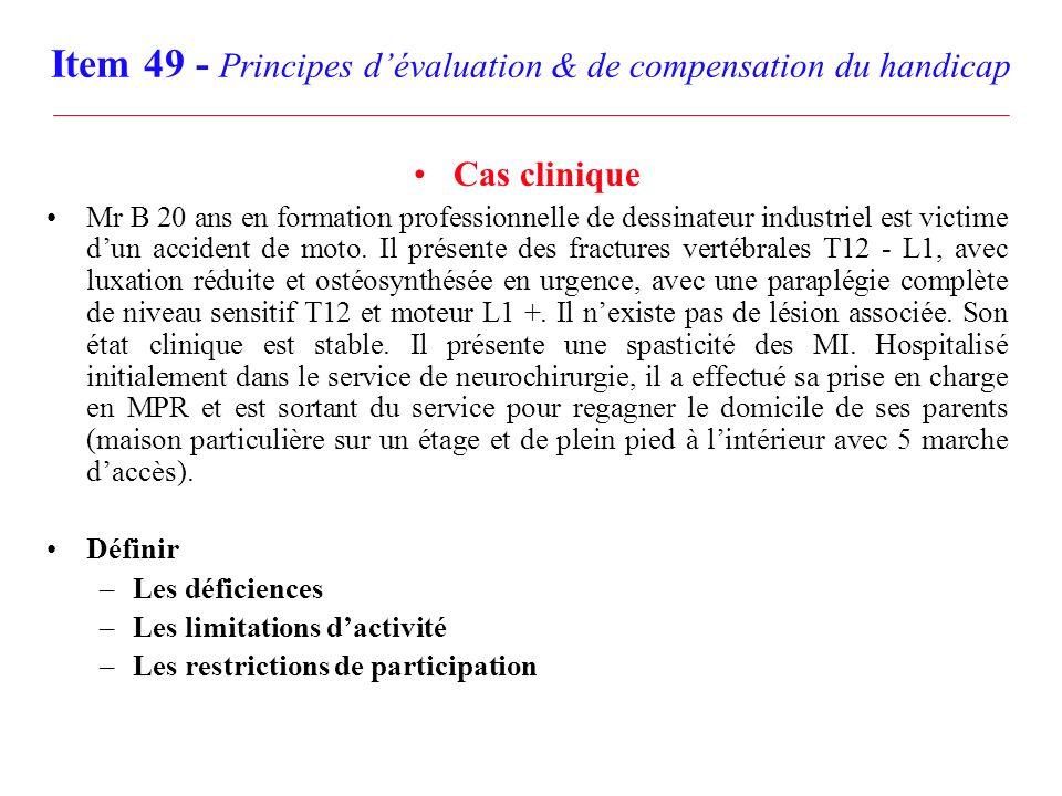 Item 49 - Principes dévaluation & de compensation du handicap Cas clinique Mr B 20 ans en formation professionnelle de dessinateur industriel est vict